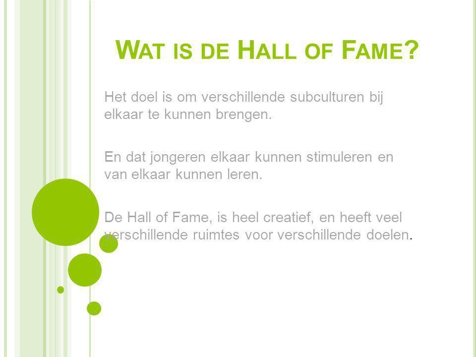Wat is de Hall of Fame Het doel is om verschillende subculturen bij elkaar te kunnen brengen.
