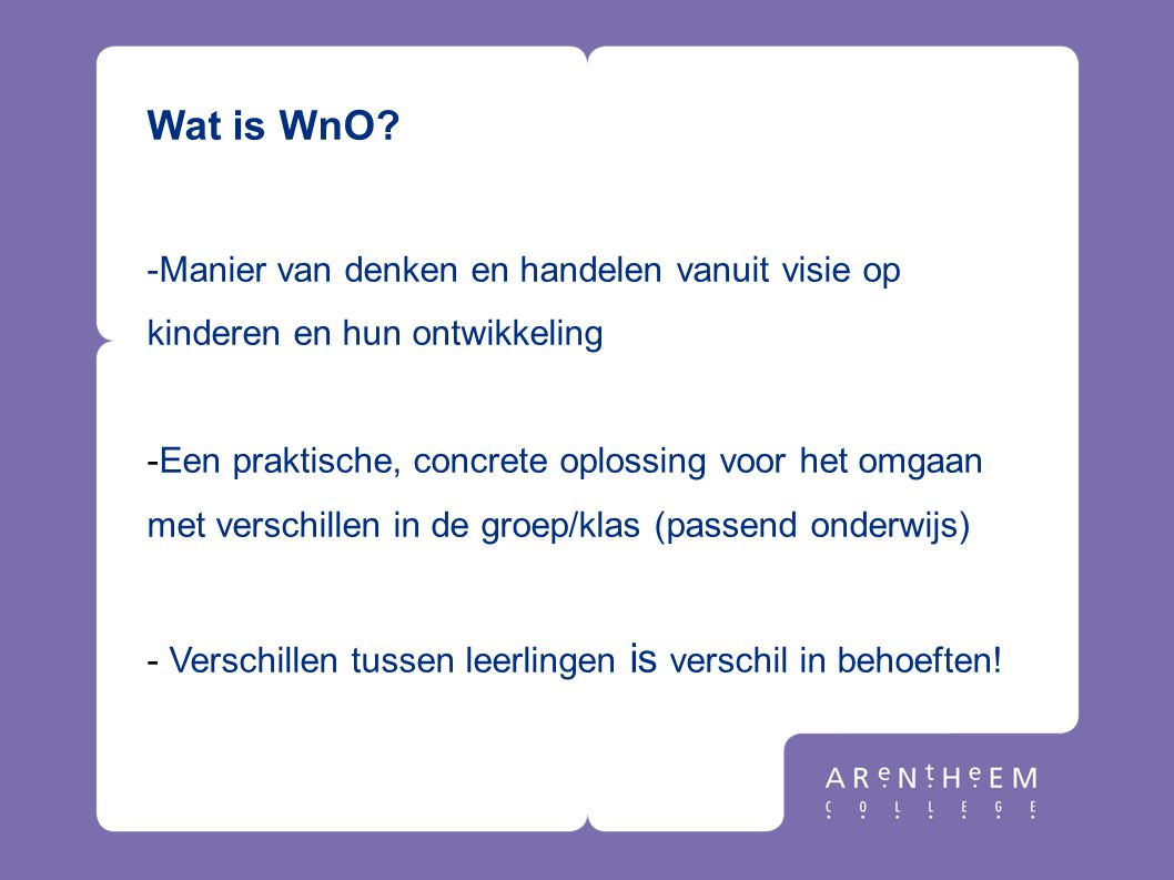 Wat is WnO -Manier van denken en handelen vanuit visie op kinderen en hun ontwikkeling.