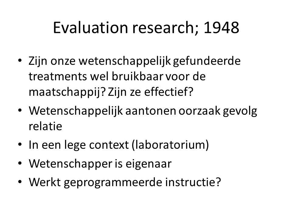 Evaluation research; 1948 Zijn onze wetenschappelijk gefundeerde treatments wel bruikbaar voor de maatschappij Zijn ze effectief