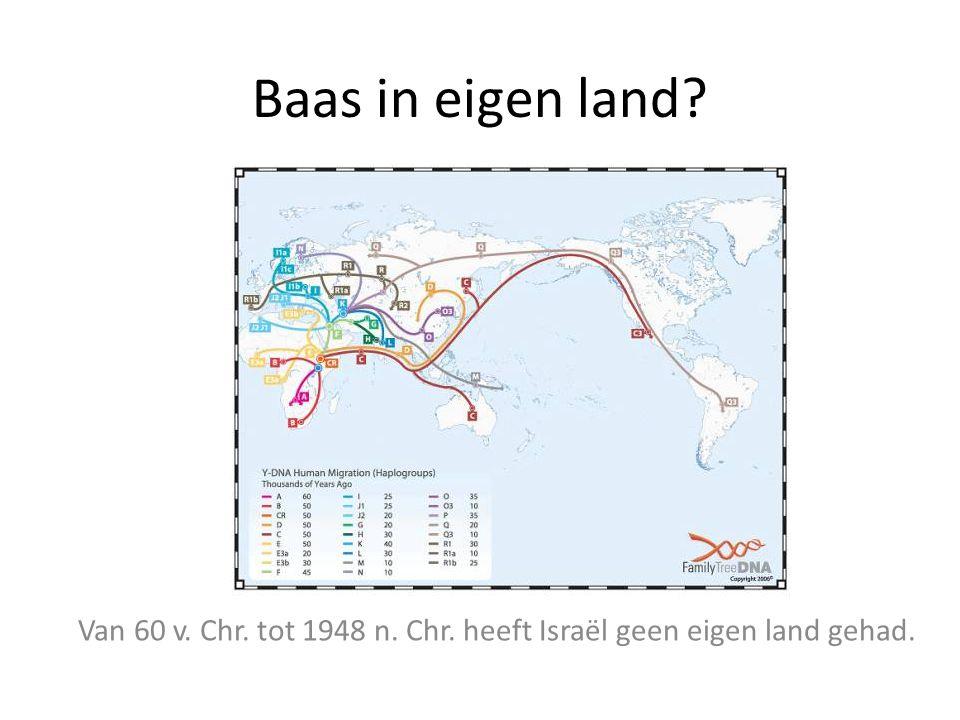 Van 60 v. Chr. tot 1948 n. Chr. heeft Israël geen eigen land gehad.