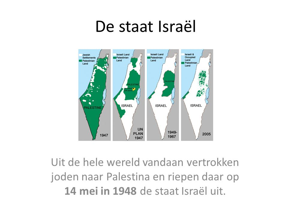 De staat Israël Uit de hele wereld vandaan vertrokken joden naar Palestina en riepen daar op 14 mei in 1948 de staat Israël uit.