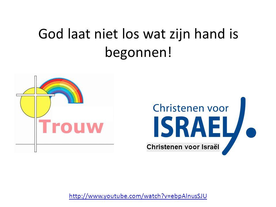 God laat niet los wat zijn hand is begonnen!