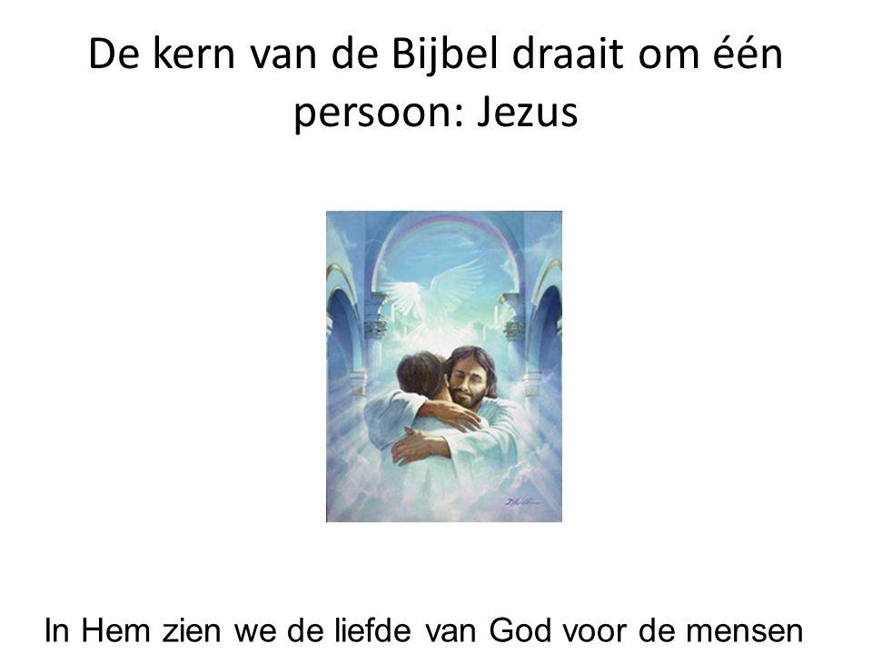 De kern van de Bijbel draait om één persoon: Jezus