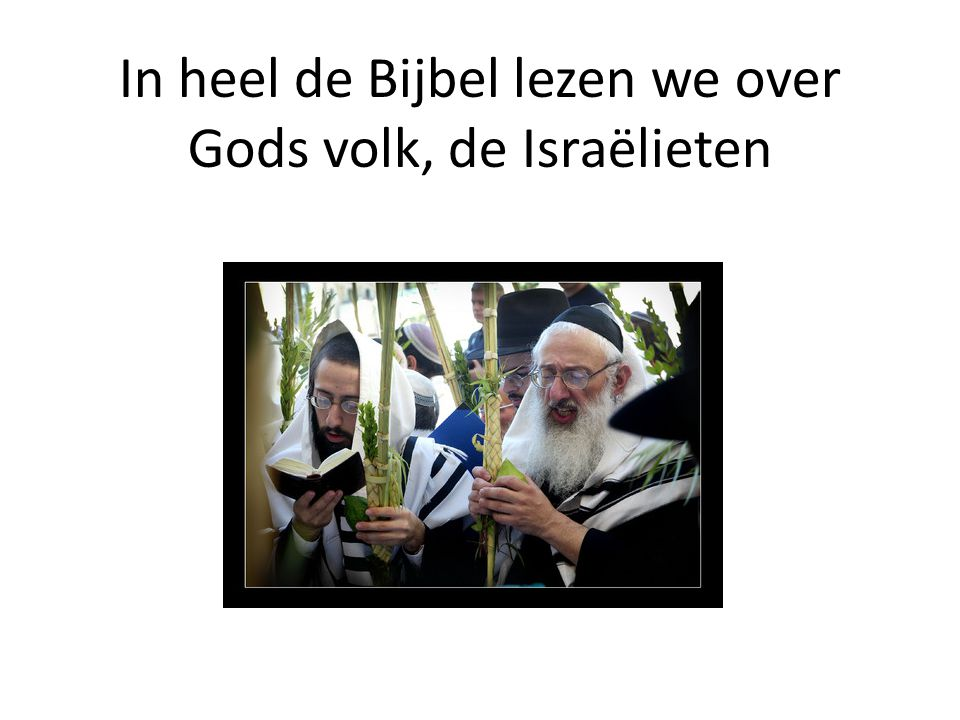 In heel de Bijbel lezen we over Gods volk, de Israëlieten