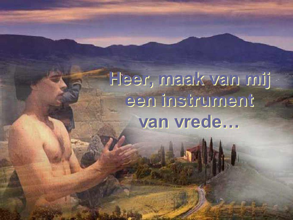 Heer, maak van mij een instrument van vrede…