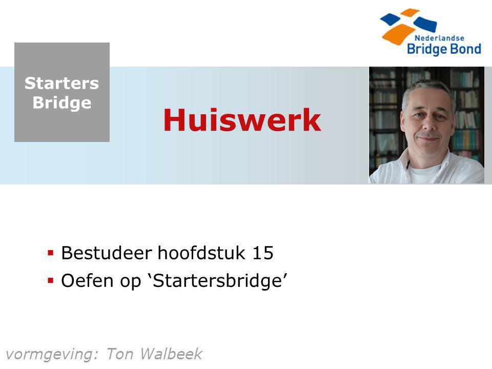 Huiswerk Bestudeer hoofdstuk 15 Oefen op 'Startersbridge'