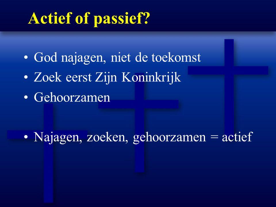 Actief of passief God najagen, niet de toekomst