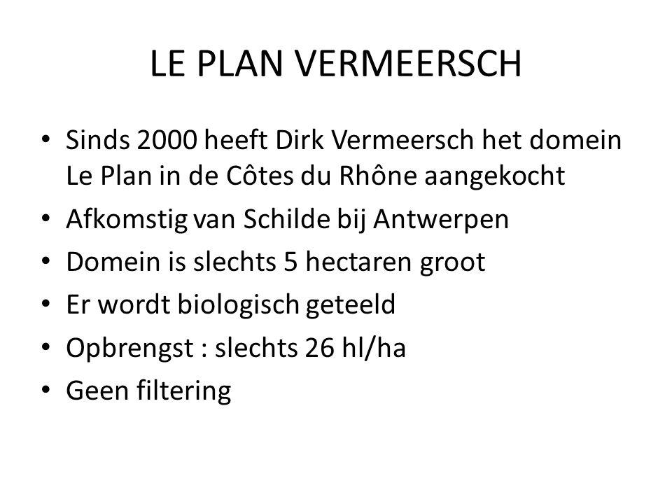 LE PLAN VERMEERSCH Sinds 2000 heeft Dirk Vermeersch het domein Le Plan in de Côtes du Rhône aangekocht.