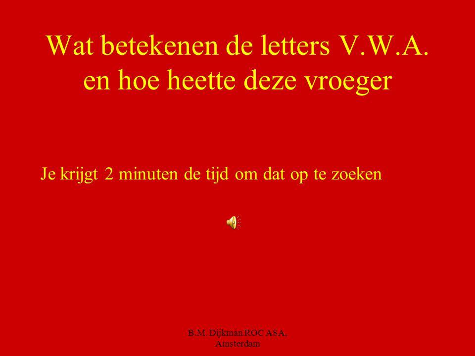 Wat betekenen de letters V.W.A. en hoe heette deze vroeger
