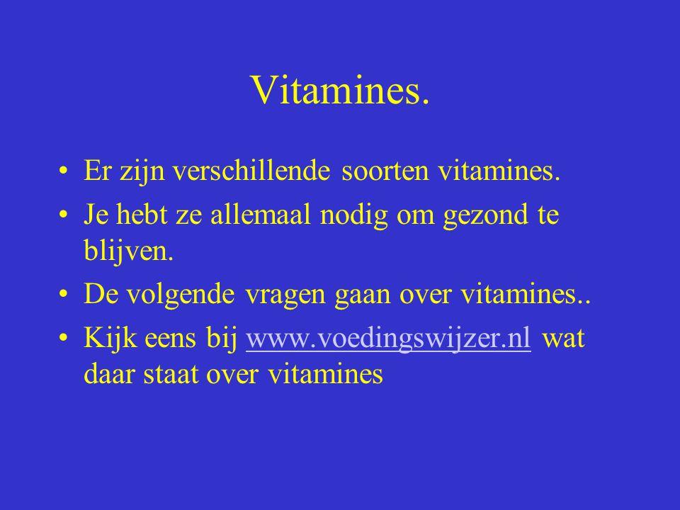 Vitamines. Er zijn verschillende soorten vitamines.