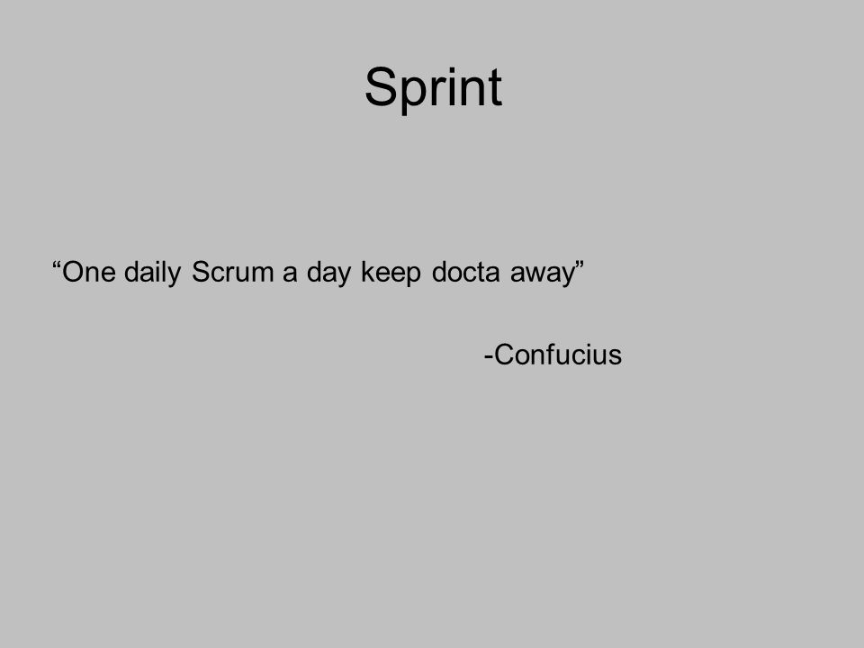 Sprint One daily Scrum a day keep docta away -Confucius