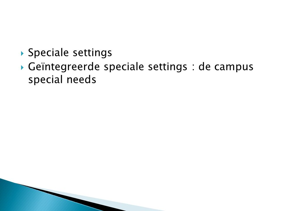 Speciale settings Geïntegreerde speciale settings : de campus special needs