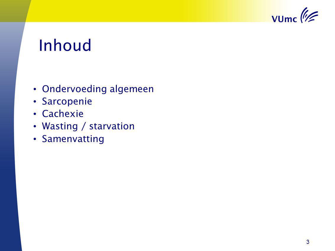Inhoud Ondervoeding algemeen Sarcopenie Cachexie Wasting / starvation