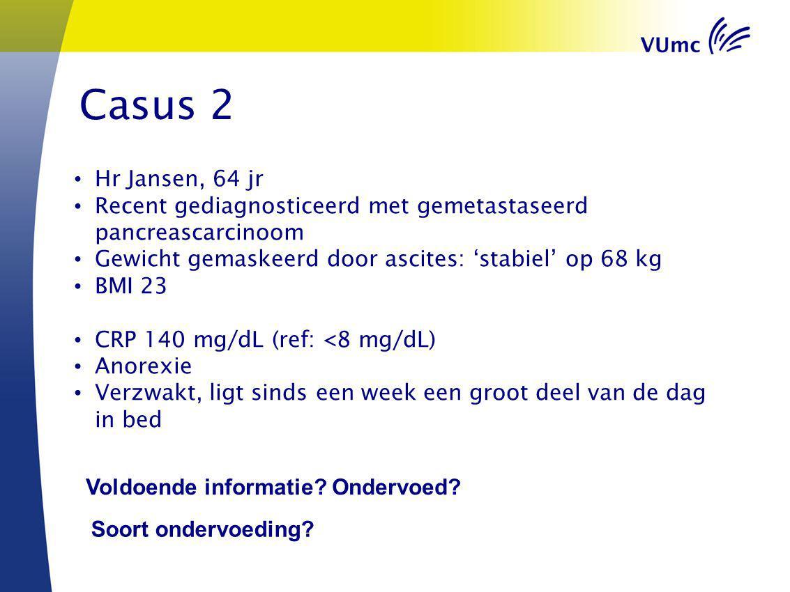 Casus 2 Hr Jansen, 64 jr. Recent gediagnosticeerd met gemetastaseerd pancreascarcinoom. Gewicht gemaskeerd door ascites: 'stabiel' op 68 kg.