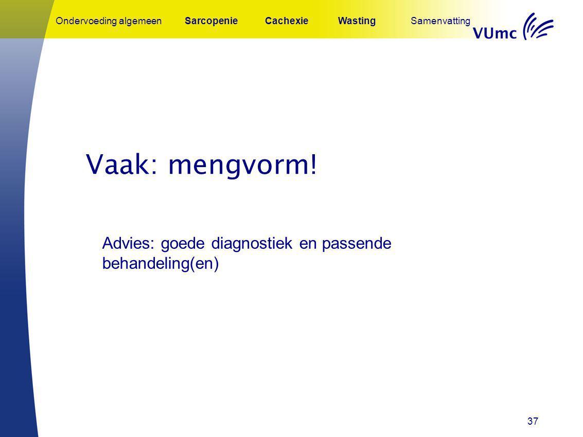 Vaak: mengvorm! Advies: goede diagnostiek en passende behandeling(en)