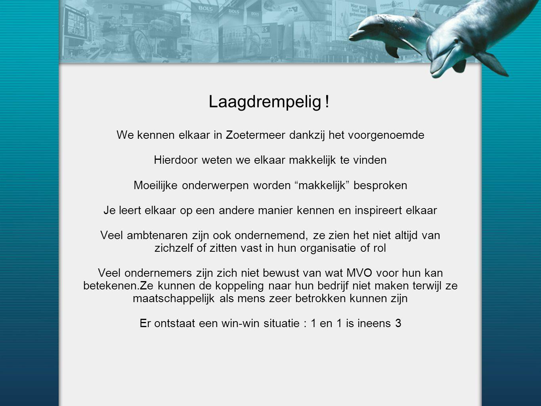 Laagdrempelig ! We kennen elkaar in Zoetermeer dankzij het voorgenoemde. Hierdoor weten we elkaar makkelijk te vinden.