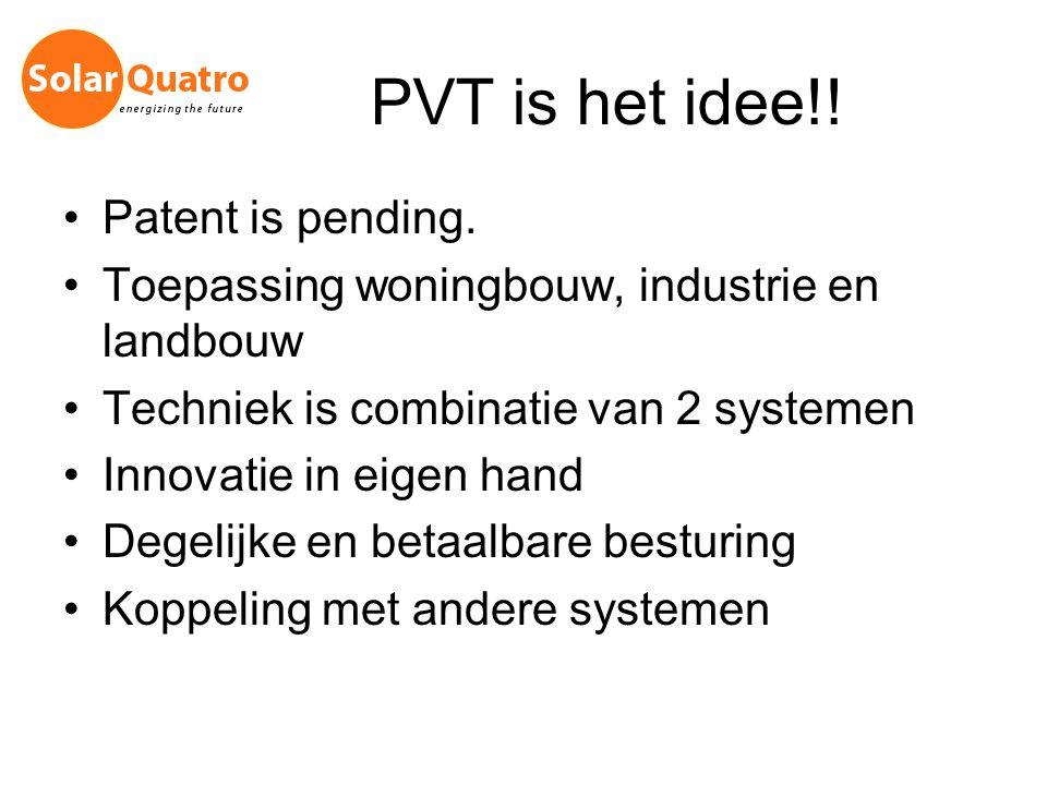 PVT is het idee!! Patent is pending.
