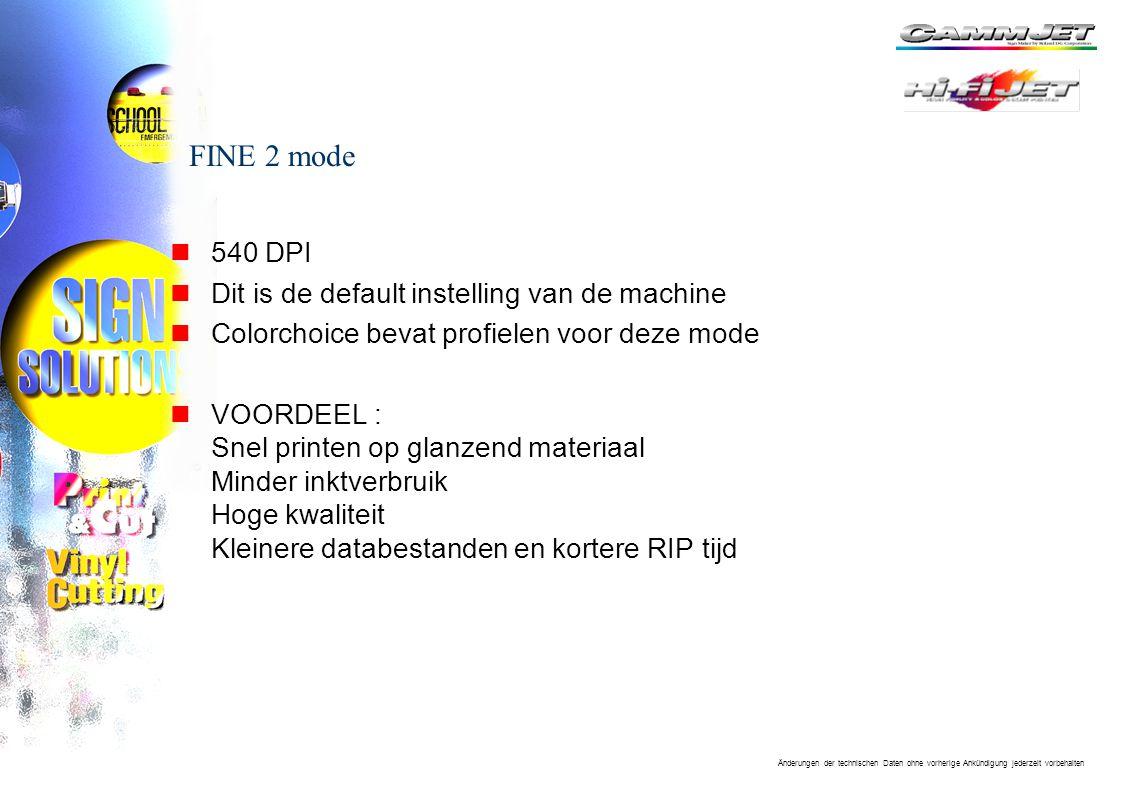 FINE 2 mode 540 DPI Dit is de default instelling van de machine