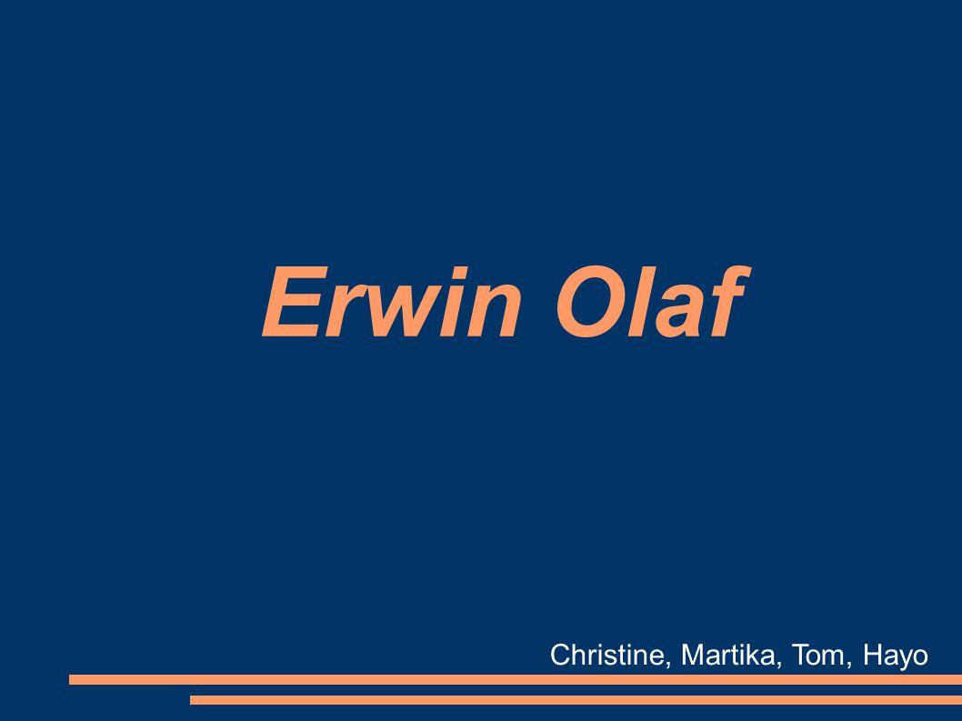 Erwin Olaf Christine, Martika, Tom, Hayo