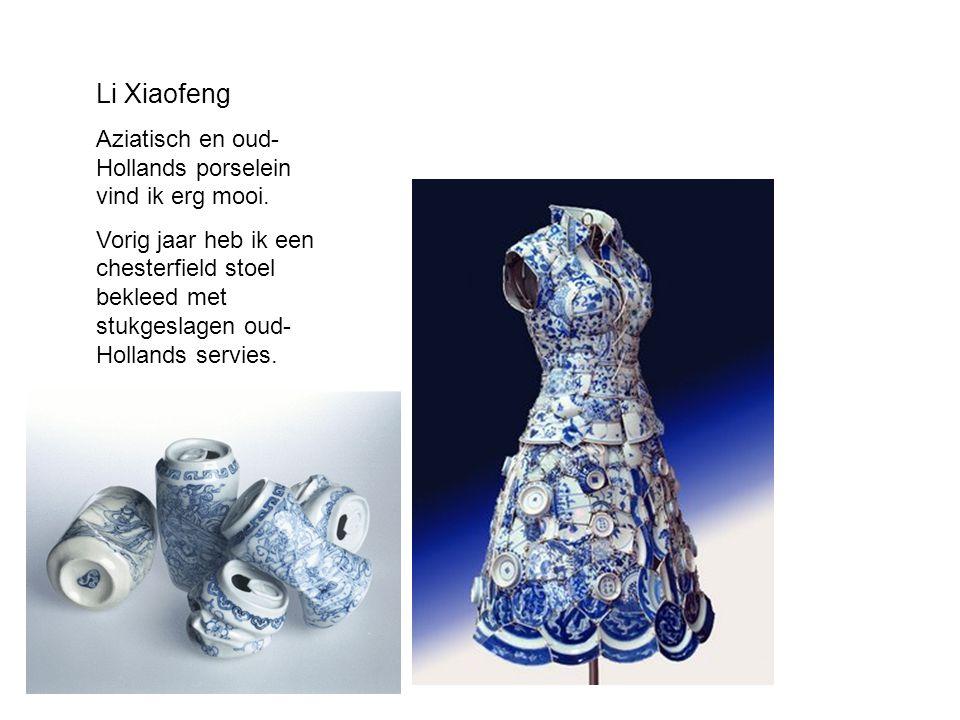 Li Xiaofeng Aziatisch en oud-Hollands porselein vind ik erg mooi.