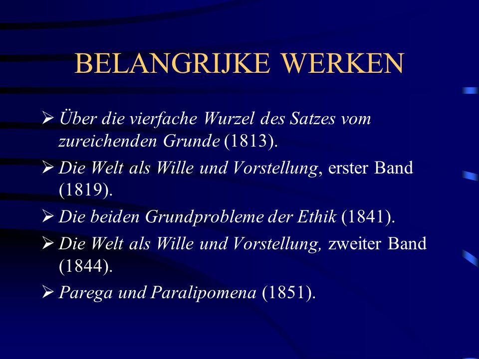 BELANGRIJKE WERKEN Über die vierfache Wurzel des Satzes vom zureichenden Grunde (1813). Die Welt als Wille und Vorstellung, erster Band (1819).