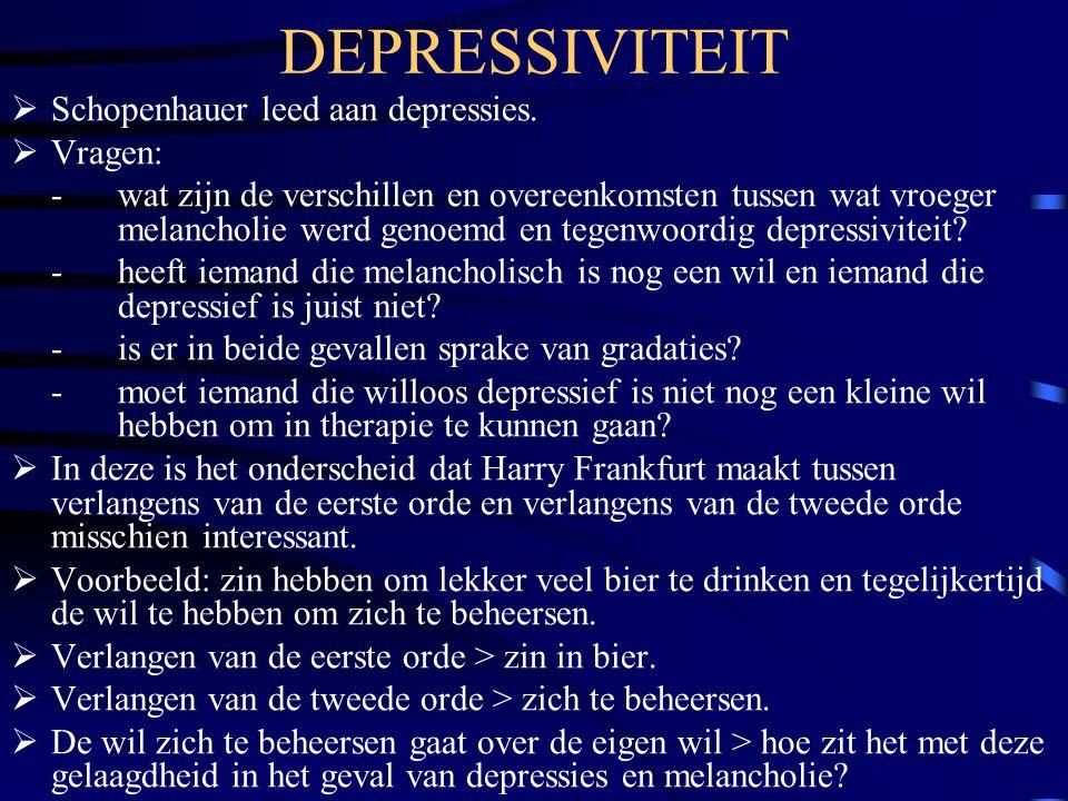 DEPRESSIVITEIT Schopenhauer leed aan depressies. Vragen: