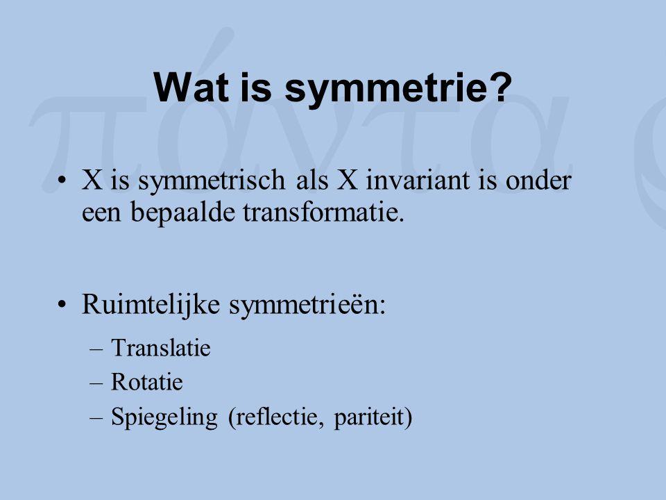Wat is symmetrie X is symmetrisch als X invariant is onder een bepaalde transformatie. Ruimtelijke symmetrieën: