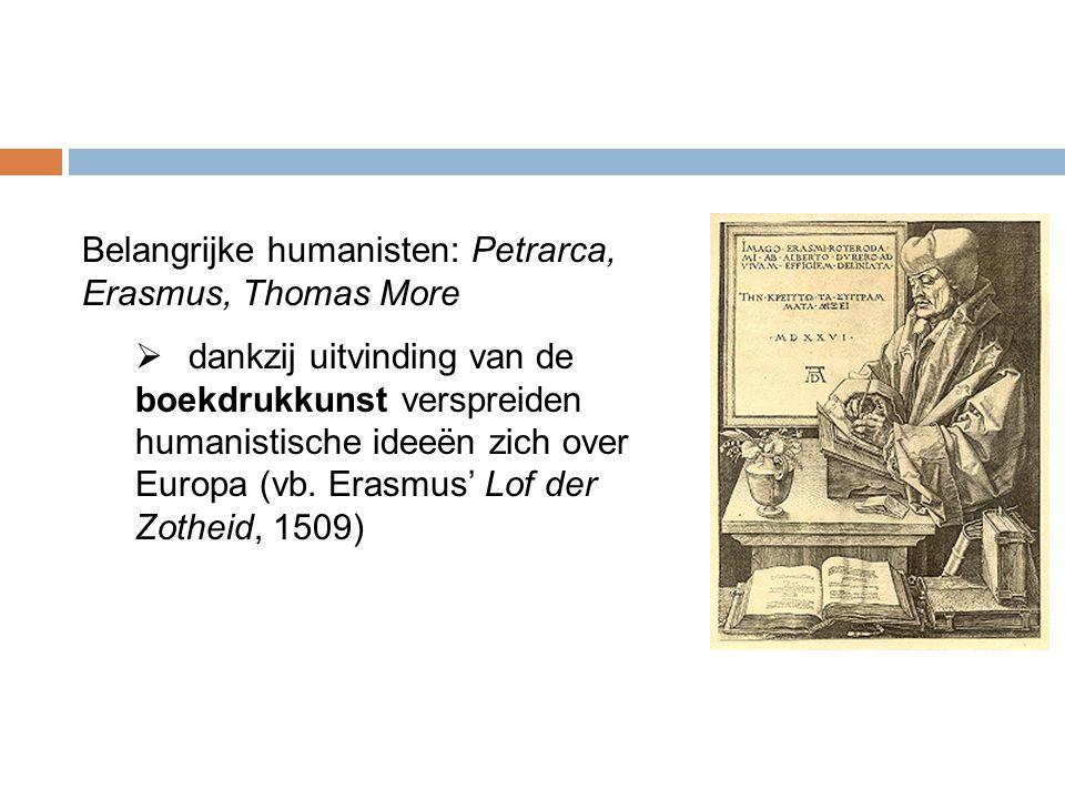 Belangrijke humanisten: Petrarca, Erasmus, Thomas More