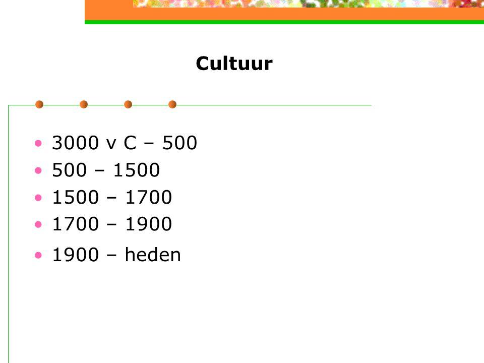 Cultuur 3000 v C – 500 500 – 1500 1500 – 1700 1700 – 1900 1900 – heden