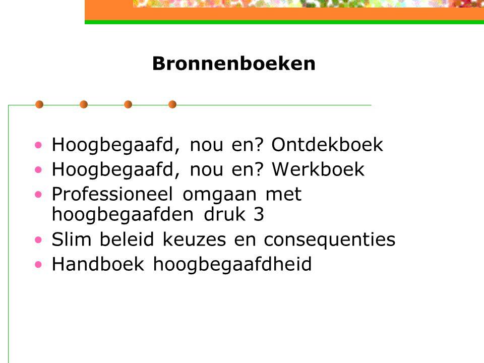 Bronnenboeken Hoogbegaafd, nou en Ontdekboek. Hoogbegaafd, nou en Werkboek. Professioneel omgaan met hoogbegaafden druk 3.