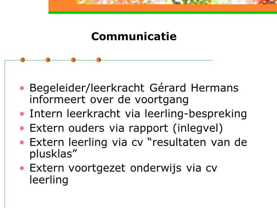 Communicatie Begeleider/leerkracht Gérard Hermans informeert over de voortgang. Intern leerkracht via leerling-bespreking.