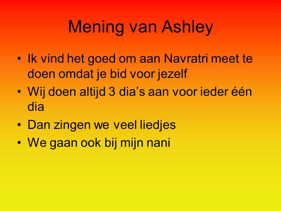 Mening van Ashley Ik vind het goed om aan Navratri meet te doen omdat je bid voor jezelf. Wij doen altijd 3 dia's aan voor ieder één dia.