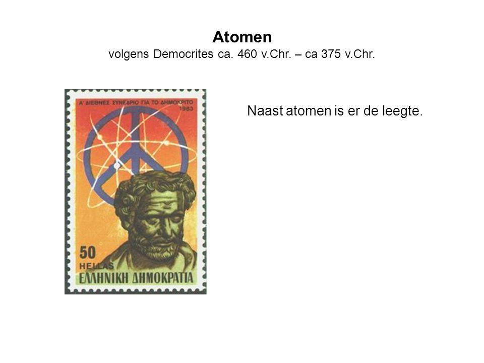 volgens Democrites ca. 460 v.Chr. – ca 375 v.Chr.