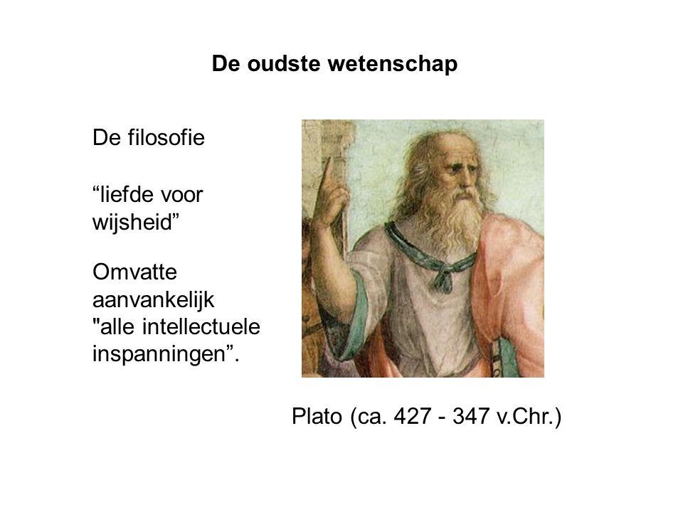 De oudste wetenschap De filosofie. liefde voor wijsheid Omvatte aanvankelijk alle intellectuele inspanningen .