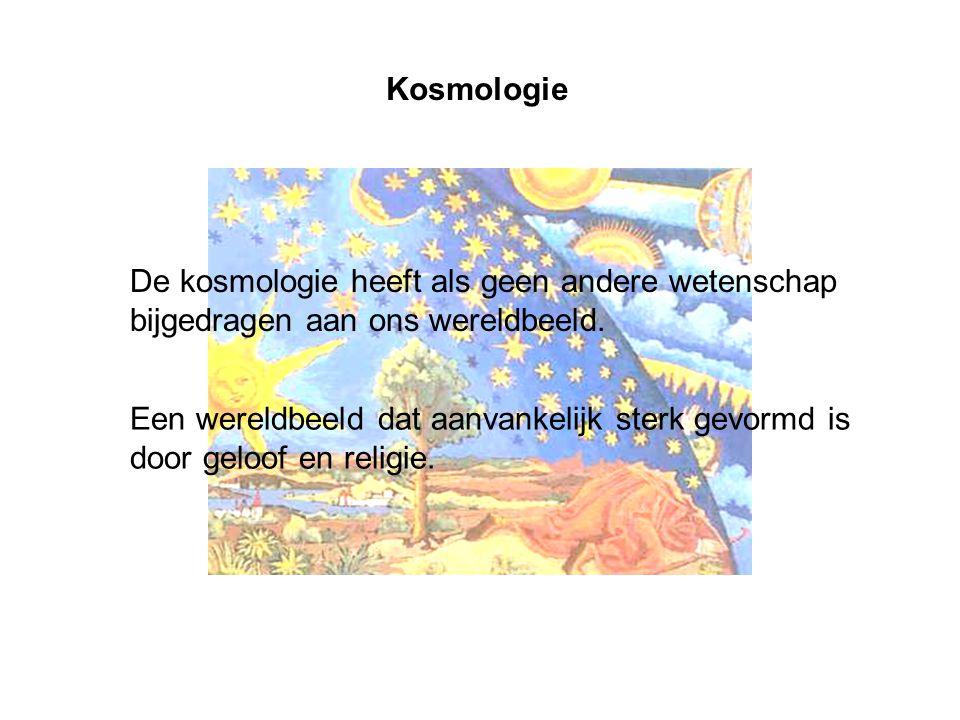 Kosmologie De kosmologie heeft als geen andere wetenschap bijgedragen aan ons wereldbeeld.