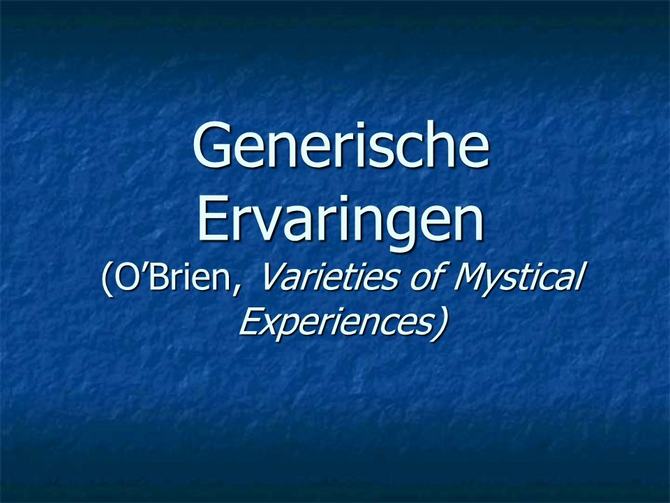 Generische Ervaringen (O'Brien, Varieties of Mystical Experiences)
