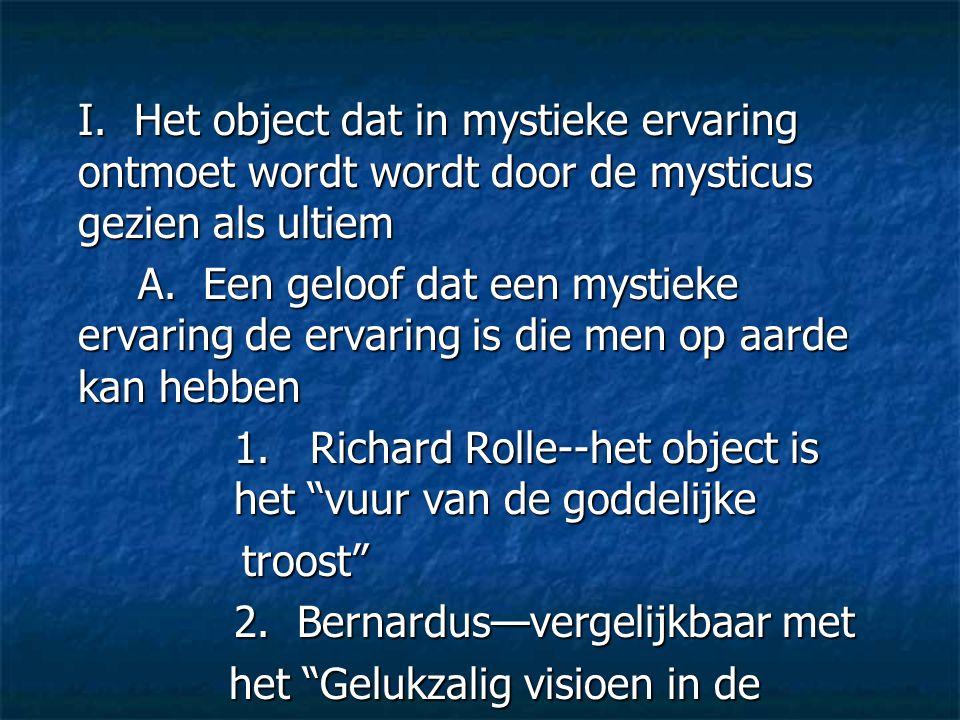 I. Het object dat in mystieke ervaring ontmoet wordt wordt door de mysticus gezien als ultiem