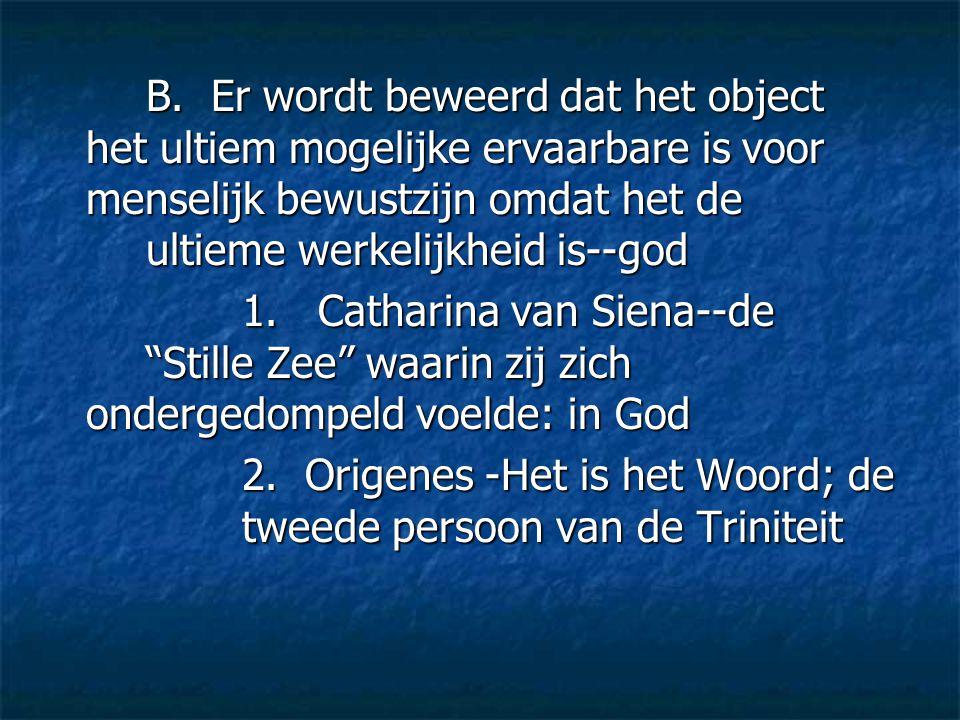 B. Er wordt beweerd dat het object het ultiem mogelijke ervaarbare is voor menselijk bewustzijn omdat het de ultieme werkelijkheid is--god