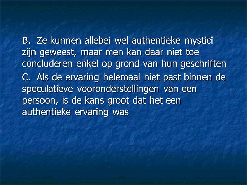 B. Ze kunnen allebei wel authentieke mystici zijn geweest, maar men kan daar niet toe concluderen enkel op grond van hun geschriften