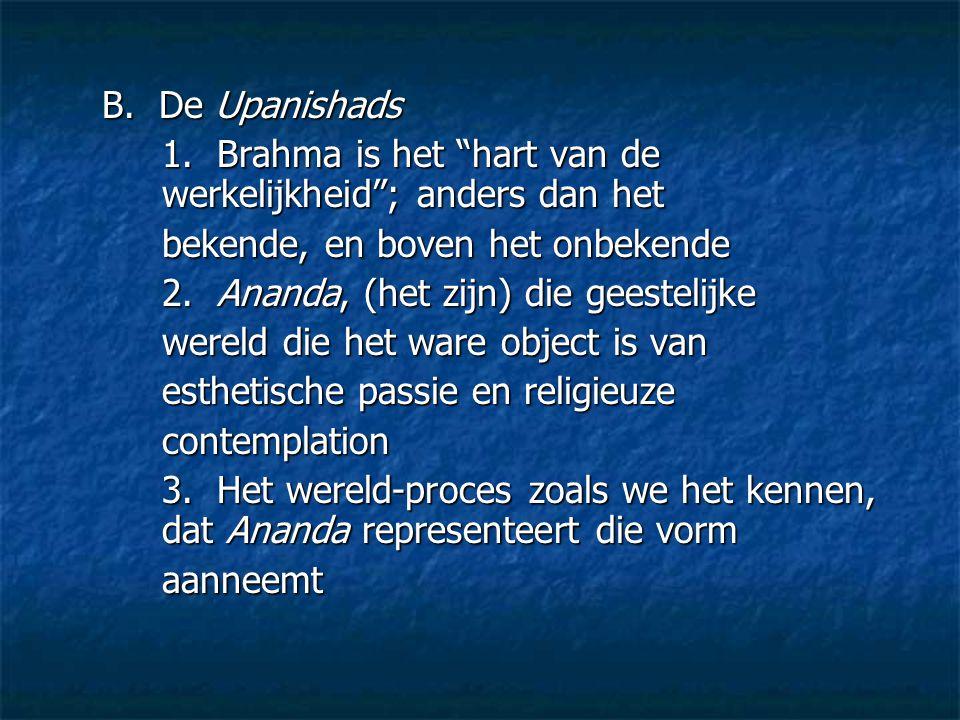 B. De Upanishads 1. Brahma is het hart van de werkelijkheid ; anders dan het. bekende, en boven het onbekende.