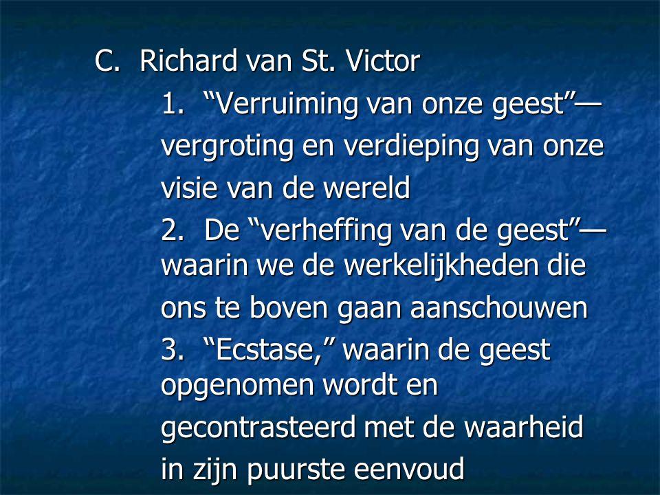 C. Richard van St. Victor 1. Verruiming van onze geest — vergroting en verdieping van onze. visie van de wereld.
