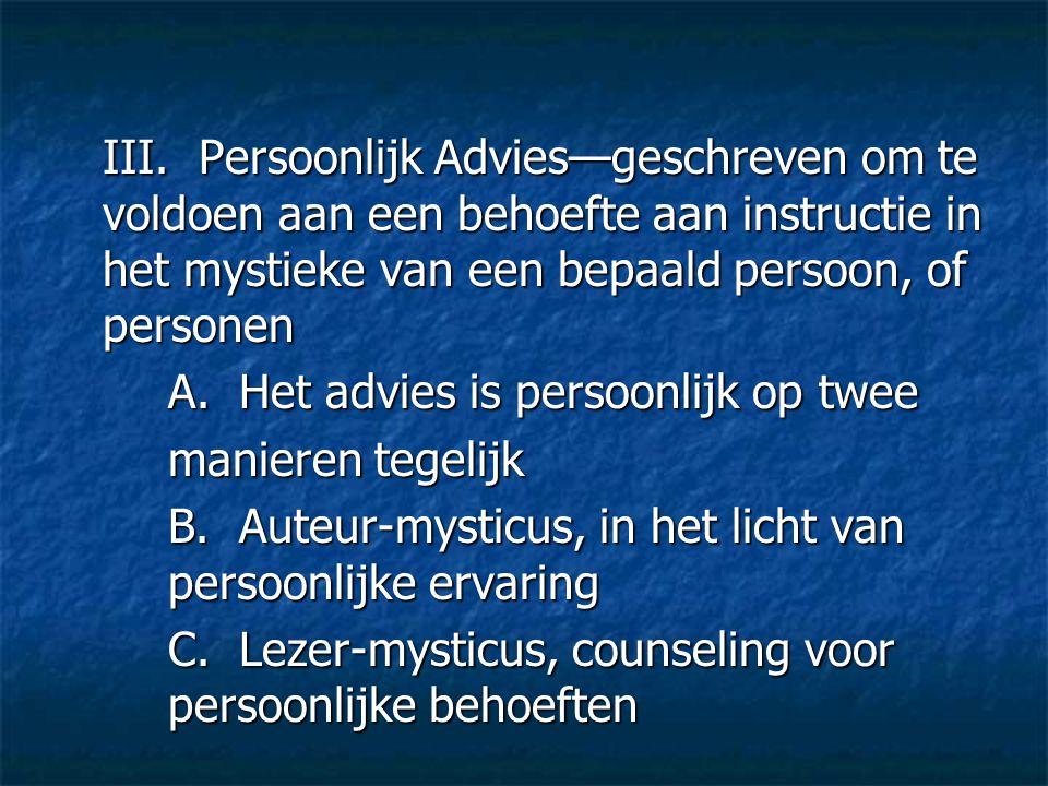 III. Persoonlijk Advies—geschreven om te voldoen aan een behoefte aan instructie in het mystieke van een bepaald persoon, of personen
