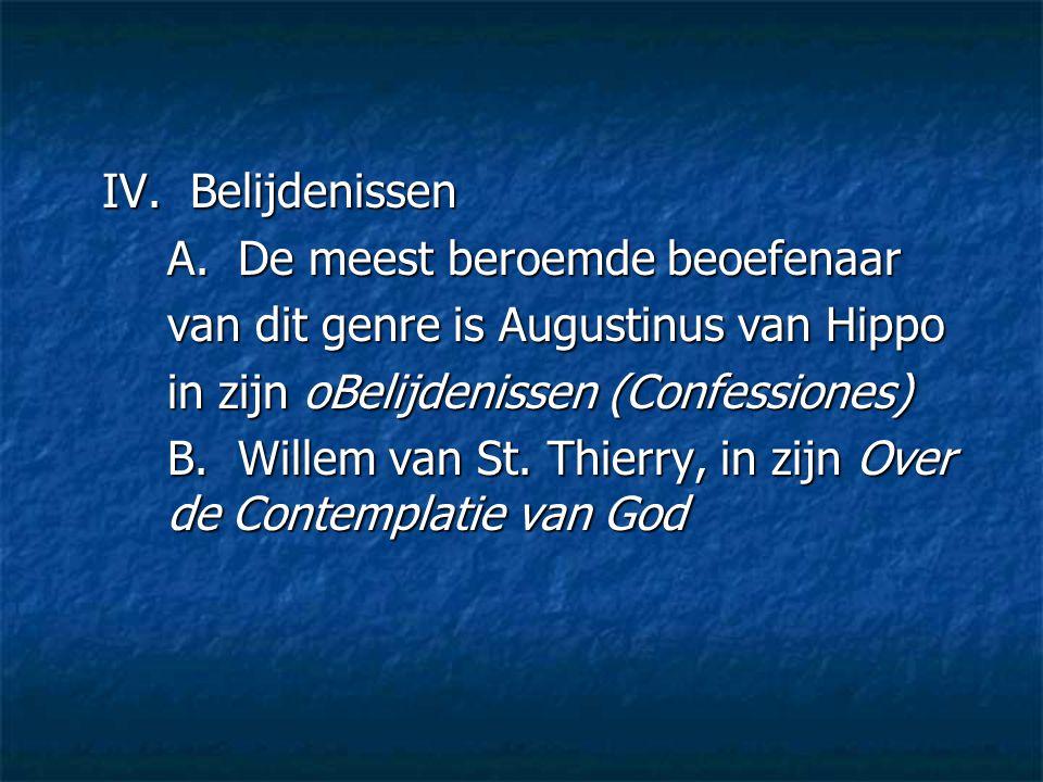 IV. Belijdenissen A. De meest beroemde beoefenaar. van dit genre is Augustinus van Hippo. in zijn oBelijdenissen (Confessiones)