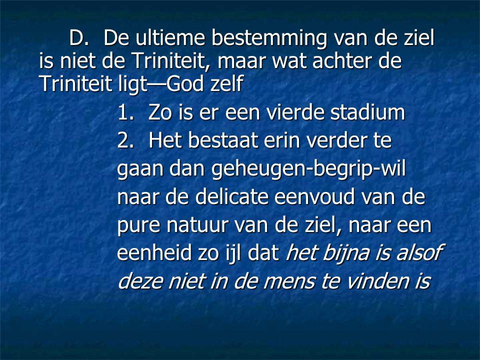 D. De ultieme bestemming van de ziel is niet de Triniteit, maar wat achter de Triniteit ligt—God zelf