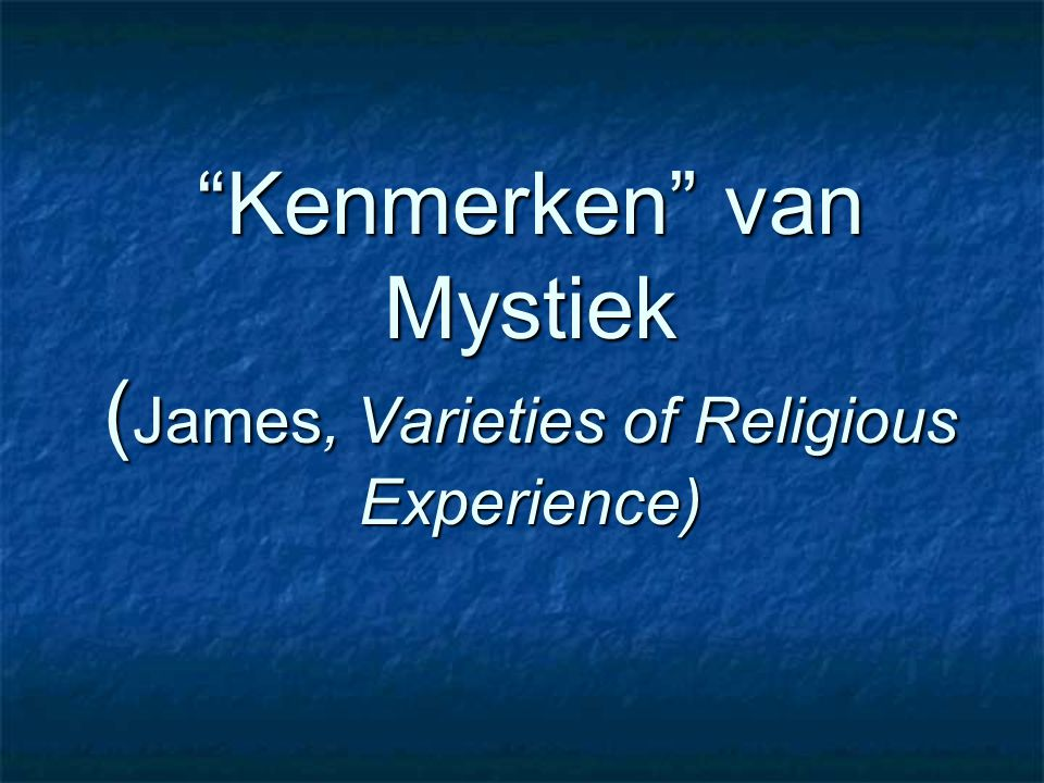 Kenmerken van Mystiek (James, Varieties of Religious Experience)