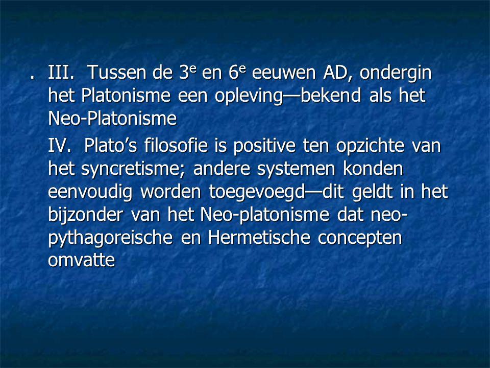 . III. Tussen de 3e en 6e eeuwen AD, ondergin het Platonisme een opleving—bekend als het Neo-Platonisme