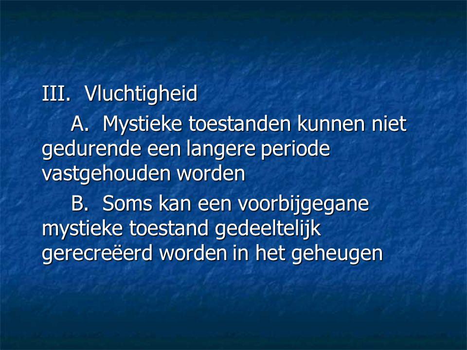 III. Vluchtigheid A. Mystieke toestanden kunnen niet gedurende een langere periode vastgehouden worden.