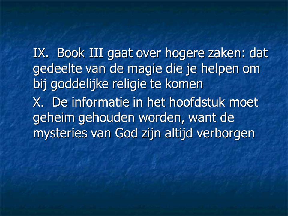 IX. Book III gaat over hogere zaken: dat gedeelte van de magie die je helpen om bij goddelijke religie te komen