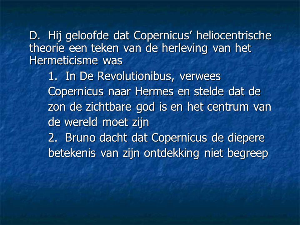 D. Hij geloofde dat Copernicus' heliocentrische theorie een teken van de herleving van het Hermeticisme was