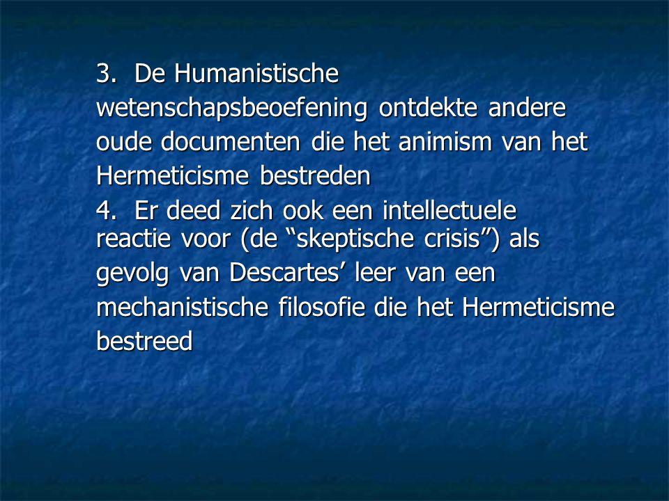 3. De Humanistische wetenschapsbeoefening ontdekte andere. oude documenten die het animism van het.